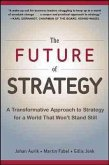 The Future of Strategy: A Transformative Approach to Strategy for a World That Won't Stand Still