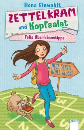 Neue Schule, neues Glück! / Zettelkram und Kopfsalat - Felis Überlebenstipps Bd.1 - Einwohlt, Ilona