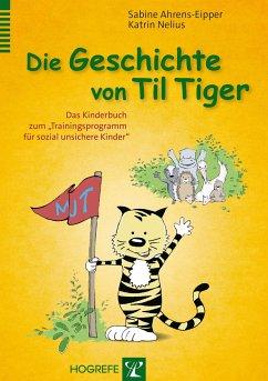 Die Geschichte von Til Tiger - Ahrens-Eipper, Sabine; Nelius, Katrin
