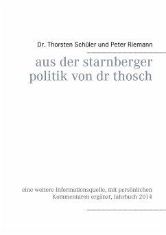 Aus der Starnberger Politik von Dr. Thosch - Schüler, Thorsten; Riemann, Peter