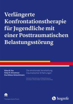 Verlängerte Konfrontationstherapie für Jugendliche mit einer Posttraumatischen Belastungsstörung - Foa, Edna B.; Chrestman, Kelly R.; Gilboa-Schechtman, Eva