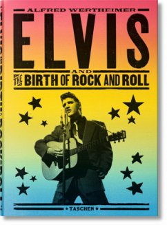 Alfred Wertheimer. Elvis and the Birth of Rock ...