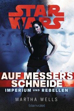 Auf Messers Schneide / Star Wars - Imperium und Rebellen Bd.1 (eBook, ePUB) - Wells, Martha