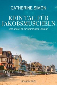 Kein Tag für Jakobsmuscheln / Kommissar Leblanc Bd.1 (eBook, ePUB) - Simon, Catherine