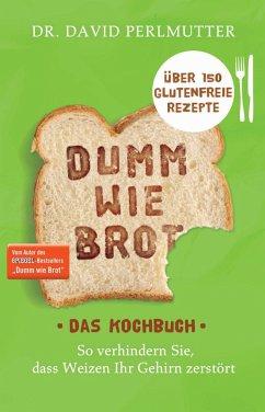Dumm wie Brot - Das Kochbuch (eBook, ePUB) - Perlmutter, David