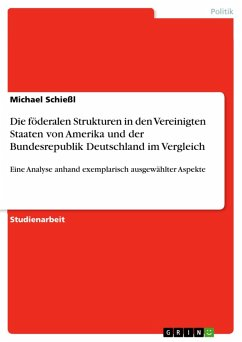 Die föderalen Strukturen in den Vereinigten Staaten von Amerika und der Bundesrepublik Deutschland im Vergleich - eine Analyse anhand exemplarisch ausgewählter Aspekte (eBook, ePUB)