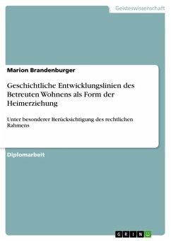 Geschichtliche Entwicklungslinien des Betreuten Wohnens als Form der Heimerziehung unter besonderer Berücksichtigung des rechtlichen Rahmens (eBook, ePUB)