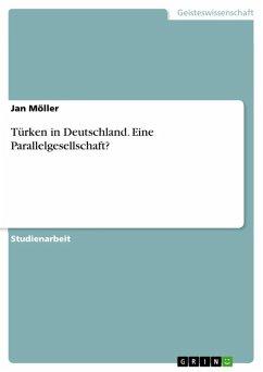 Türken in Deutschland. Eine Parallelgesellschaft? (eBook, ePUB)