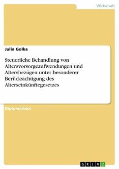 Steuerliche Behandlung von Altersvorsorgeaufwendungen und Altersbezügen unter besonderer Berücksichtigung des Alterseinkünftegesetzes (eBook, ePUB)