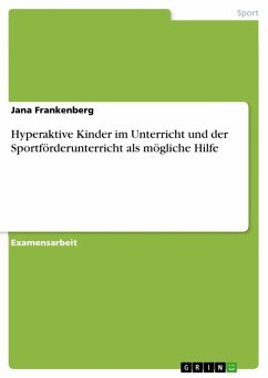Hyperaktive Kinder im Unterricht - Der Sportförderunterricht als mögliche Hilfe (eBook, ePUB) - Frankenberg, Jana