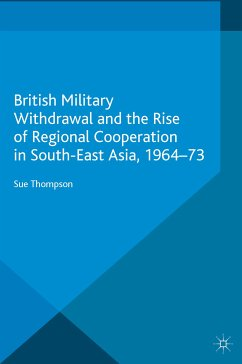 British Military Withdrawal and the Rise of Regional Cooperation in South-East Asia, 1964-73 (eBook, PDF) - Thompson, S.