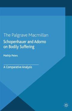 Schopenhauer and Adorno on Bodily Suffering (eBook, PDF)