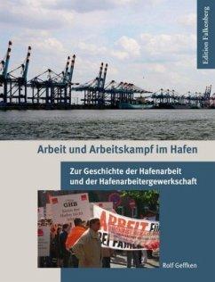 Arbeit und Arbeitskampf im Hafen - Geffken, Rolf