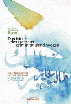 Das Meer des Herzens geht in tausend Wogen - Dschalaloddin Rumi