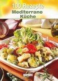 100 Rezepte - Mediterrane Küche