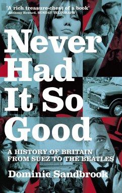 Never Had It So Good (eBook, ePUB) - Sandbrook, Dominic