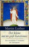 Der kleine und der große Katechismus: Das tatsächliche Verständnis der Sakramente (eBook, ePUB)