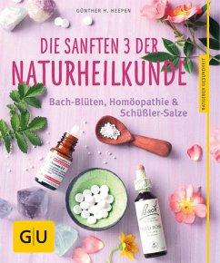 Die sanften 3 der Naturheilkunde (eBook, ePUB) - Heepen, Günther H.