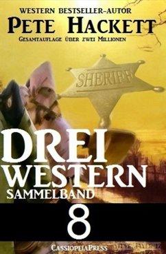 Pete Hackett - Drei Western, Sammelband 8 (eBook, ePUB) - Hackett, Pete