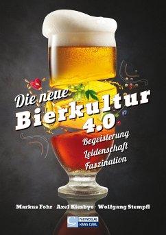 Die neue Bierkultur 4.0 - Fohr, Markus; Kiesbye, Axel; Stempfl, Wolfgang