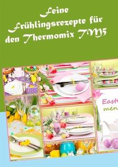Feine Frühlingsrezepte für den Thermomix TM5 (eBook, ePUB) - Sundheimer, Vera
