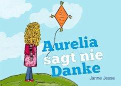 Aurelia sagt nie Danke (eBook, ePUB)
