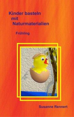 Kinder basteln mit Naturmaterialien (eBook, ePUB)