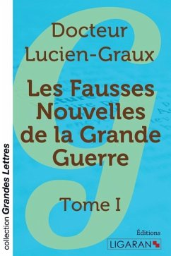 Les fausses nouvelles de la Grande Guerre (grands caractères) - Docteur Lucien-Graux