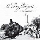 Die Dampflokzeit in Schwaben (eBook, PDF)