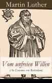 Vom unfreien Willen (An Erasmus von Rotterdam) (eBook, ePUB)