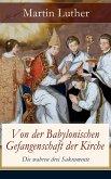 Von der Babylonischen Gefangenschaft der Kirche - Die wahren drei Sakramente (eBook, ePUB)
