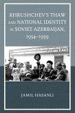 Khrushchev's Thaw and National Identity in Soviet Azerbaijan, 1954-1959 (eBook, ePUB)