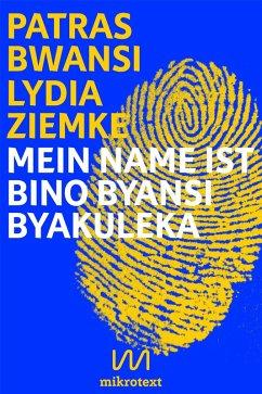 Mein Name ist Bino Byansi Byakuleka (eBook, ePUB) - Ziemke, Lydia; Bwansi, Patras