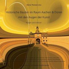 Historische Bauten im Raum Aachen & Düren mit den Augen der Kunst (eBook, ePUB) - Löw, Maria Therese