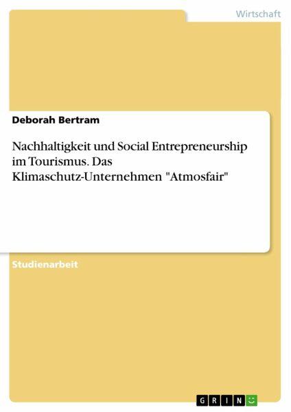 Nachhaltigkeit und Social Entrepreneurship im Tourismus. Das Klimaschutz-Unternehmen Atmosfair