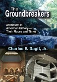 The Groundbreakers: Architects in American Historytheir Places and Times