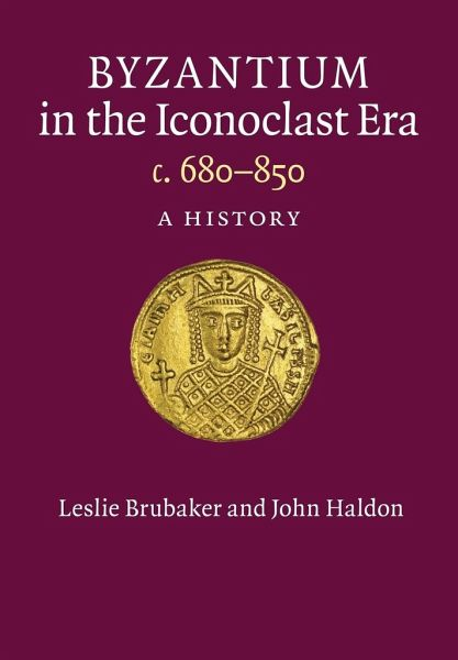 Byzantium in the Iconoclast Era, c. 680-850 - Brubaker, Leslie; Haldon, John