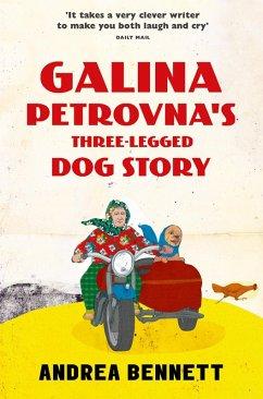 Galina Petrovna's Three-Legged Dog Story (eBook, ePUB) - Bennett, Andrea