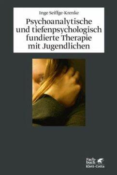 Psychoanalytische und tiefenpsychologisch fundierte Therapie mit Jugendlichen - Seiffge-Krenke, Inge