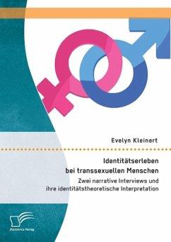 Identitätserleben bei transsexuellen Menschen: Zwei narrative Interviews und ihre identitätstheoretische Interpretation - Kleinert, Evelyn