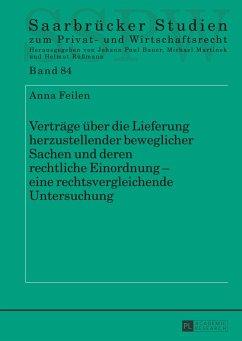 Verträge über die Lieferung herzustellender beweglicher Sachen und deren rechtliche Einordnung - eine rechtsvergleichende Untersuchung - Feilen, Anna