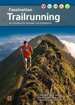 Faszination Trailrunning - Seiler-Runge, Stefanie; Schmidt, Marika; Fischer, Oliver