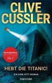 Hebt die Titanic! / Dirk Pitt Bd.3 (eBook, ePUB)