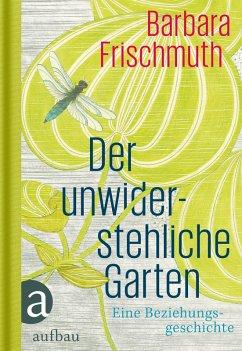 Der unwiderstehliche Garten (eBook, ePUB) - Frischmuth, Barbara