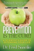 Prevention Is the Cure!: A Scientist's Guide to Extending Your Life
