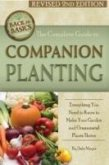 The Complete Guide to Companion Planting: Everything You Need to Know to Make Your Garden Successful Revised 2nd Edition