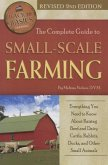 The Complete Guide to Small Scale Farming: Everything You Need to Know about Raising Beef Cattle, Rabbits, Ducks, and Other Small Animals Revised 2nd