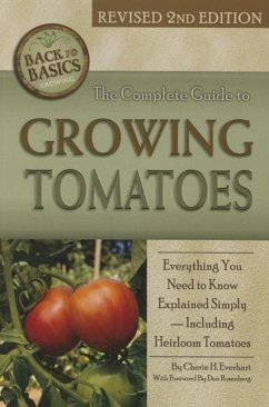 The Complete Guide to Growing Tomatoes: A Complete Step-By-Step Guide Including Heirloom Tomatoes Revised 2nd Edition - Everhart, Cherie