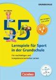 Lernen im Spiel: 55 Lernspiele für Sport in der Grundschule