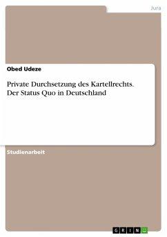 Private Durchsetzung des Kartellrechts. Der Status Quo in Deutschland